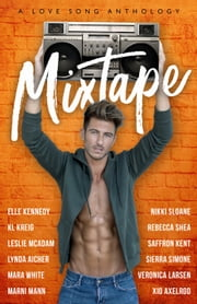 Mixtape - A Love Song Anthology ebook by Nikki Sloane, Elle Kennedy, K.L. Kreig,...