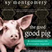 The Good Good Pig - The Extraordinary Life of Christopher Hogwood audiobook by Sy Montgomery