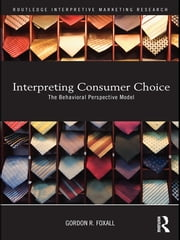 Interpreting Consumer Choice - The Behavioural Perspective Model ebook by Gordon Foxall