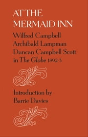 At the Mermaid Inn ebook by Wilfred Campbell, Archibald Lampman, Duncan Campbell Scott,...