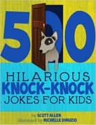 500 Hilarious Knock-Knock Jokes For Kids ebook by Scott Allen