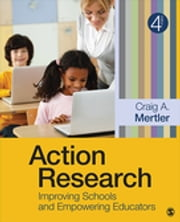 Action Research - Improving Schools and Empowering Educators ebook by Dr. Craig A. Mertler
