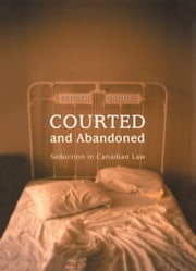 Courted and Abandoned - Seduction in Canadian Law ebook by Patrick Brode