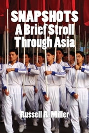 Snapshots - A Brief Stroll Through Asia ebook by Russell R. Miller