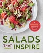 Salads That Inspire: A Cookbook of Creative Salads ebook by