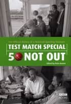 Test Match Special - 50 Not Out ebook by Peter Baxter