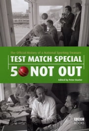 Test Match Special - 50 Not Out - The Official History of a National Sporting Treasure ebook by Peter Baxter