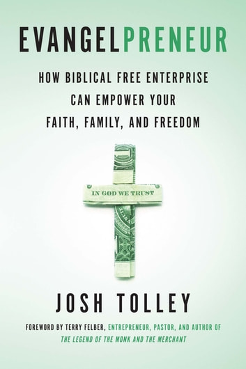 Evangelpreneur - How Biblical Free Enterprise Can Empower Your Faith, Family, and Freedom ebook by Josh Tolley