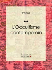 L'Occultisme contemporain ebook by Kobo.Web.Store.Products.Fields.ContributorFieldViewModel