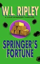 Springer's Fortune (A Cole Springer Mystery) ebook by W. L. Ripley