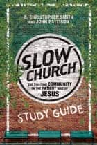 Slow Church Study Guide ebook by C. Christopher Smith, John Pattison