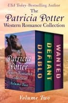 The Patricia Potter Western Romance Collection Volume Two - Diablo, Defiant, and Wanted ebook by Patricia Potter