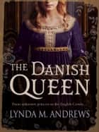 The Danish Queen ebook by Lynda M. Andrews