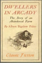 Dwellers in Arcady ebook by Albert Bigelow Paine