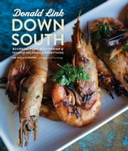 Down South - Bourbon, Pork, Gulf Shrimp & Second Helpings of Everything ebook by Donald Link,Paula Disbrowe