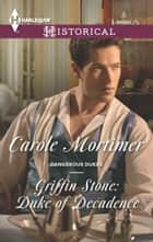 Griffin Stone: Duke of Decadence ebook by Carole Mortimer