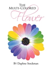 The Multi-Colored Flower - Petals from the Multi-Colored Flower ebook by Daphne Stockman