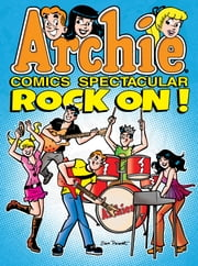 Archie Comics Spectacular: Rock On! ebook by Archie Superstars