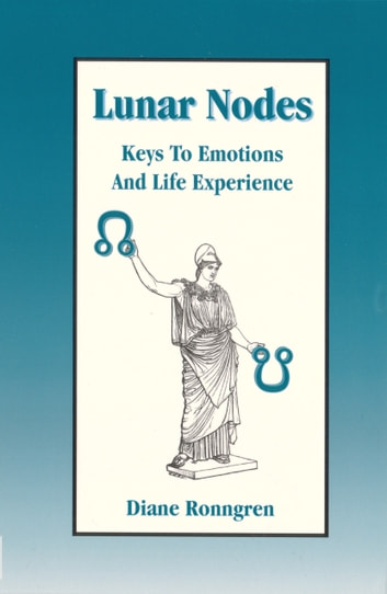 Lunar Nodes: Keys to Emotions and Life Experience ebook by Diane Ronngren