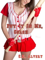 Put It In Me, Coach ebook by C.R Alvery