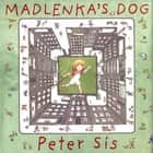 Madlenka's Dog ebook by Peter Sís, Peter Sís