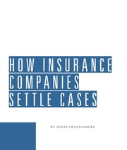 How Insurance Companies Settle Cases ebook by David Frangiamore