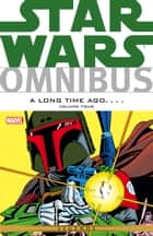 Star Wars Omnibus A Long Time Ago… Vol. 4 eBook by Chris Claremont, Michael Fleisher, Archie Goodwin