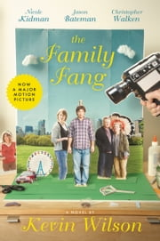 The Family Fang: A Novel - A Novel ebook by Kevin Wilson