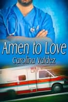 Amen to Love ebook by Carolina Valdez