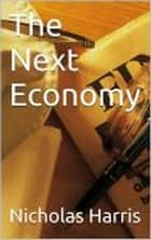 The Next Economy ebook by Nicholas Harris