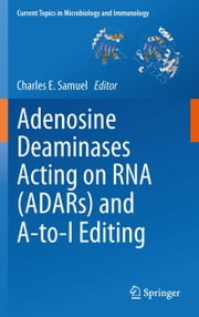 Adenosine Deaminases Acting on RNA (ADARs) and A-to-I Editing ebook by Charles E. Samuel