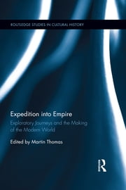 Expedition into Empire - Exploratory Journeys and the Making of the Modern World ebook by Martin Thomas