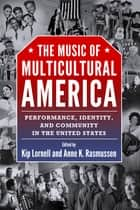 The Music of Multicultural America ebook by Kip Lornell,Anne K. Rasmussen