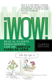 ¡Wow! - Deje al cliente boquiabierto con un servicio fuera de serie ebook by Performance Research Associates,John Bush