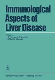 Immunological Aspects of Liver Disease ebook by Howard Thomas,P.A. Miescher,H.J. Mueller-Eberhard