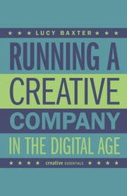 Running a Creative Company in the Digital Age ebook by Lucy Baxter