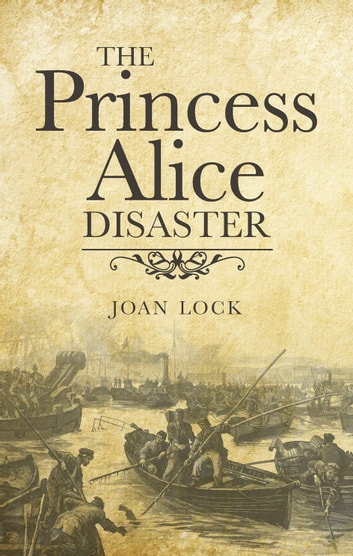 The Princess Alice Disaster ebook by Joan Lock