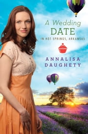 A Wedding Date in Hot Springs, Arkansas ebook by Annalisa Daughety