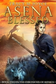 Asena Blessed (Book Two in the Chronicles of Altaica) ebook by Tracy M. Joyce