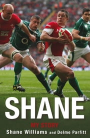 Shane - My Story ebook by Shane Williams,Delme Parfitt