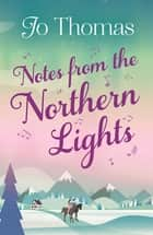 Notes from the Northern Lights (A Short Story) - An evocative tale filled with humour and heart ebook by Jo Thomas