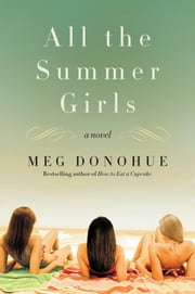 All the Summer Girls - A Novel ebook by Meg Donohue