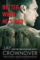 Better When He's Bad ebook by Jay Crownover