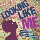 Looking Like Me ebook by Christopher Myers, Walter Dean Myers