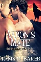 Aaron's Mate - The Borough Boys, #2 ebook by Tamsin Baker