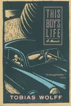 This Boy's Life - A Memoir Ebook di Tobias Wolff