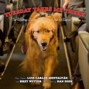 Tuesday Takes Me There - The Healing Journey of a Veteran and his Service Dog ebook by Luis Carlos Montalván