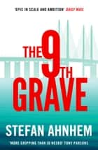 The Ninth Grave - The Sunday Times Crime Club Star Pick ebook by Stefan Ahnhem, Paul Norlen