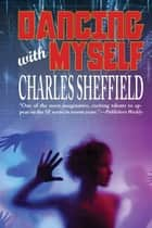 Dancing With Myself eBook by Charles Sheffield