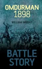 Battle Story: Omdurman 1898 ebook by William Wright